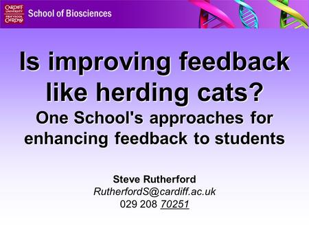 Is improving feedback like herding cats? One School's approaches for enhancing feedback to students Steve Rutherford 029 208.