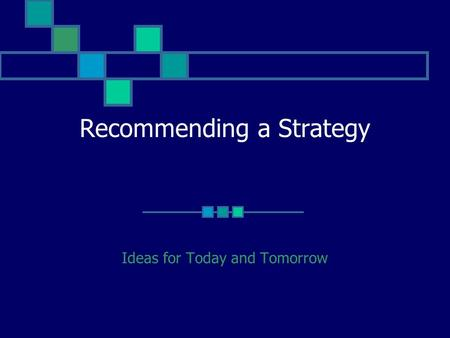 Recommending a Strategy Ideas for Today and Tomorrow.