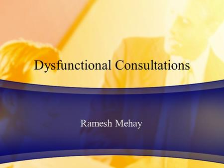 Dysfunctional Consultations Ramesh Mehay. Aims Recognition of different types of Difficult Patients Whose problem is it? Why are they so important? How.