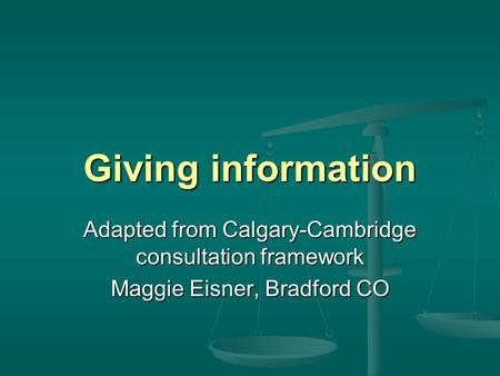 Giving information Adapted from Calgary-Cambridge consultation framework Maggie Eisner, Bradford CO.