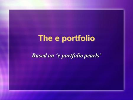 The e portfolio Based on e portfolio pearls. Whats it for? 2 main purposes: Enable ARCP panel to decide whether you should continue to progress through.