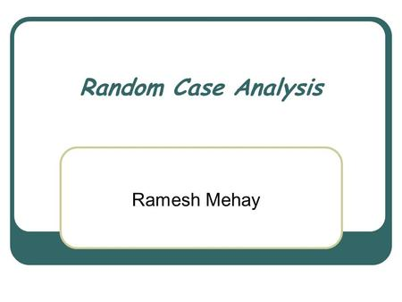Random Case Analysis Ramesh Mehay. Aims: to remind you about RCA To help refine your skills To revisit JoHari.