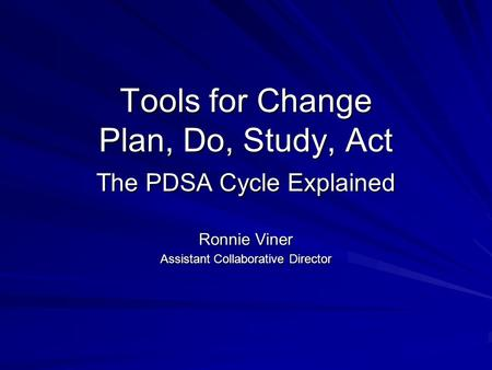 Tools for Change Plan, Do, Study, Act The PDSA Cycle Explained