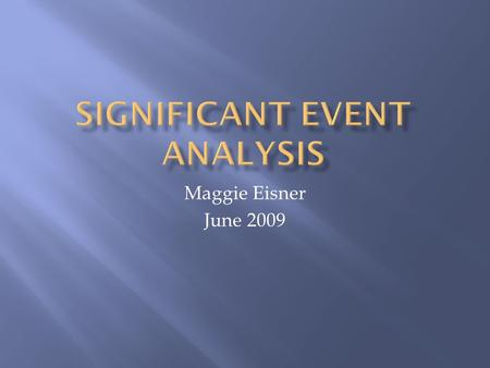 Maggie Eisner June 2009. An individual case in which there has been a significant occurrence (not necessarily involving an undesirable outcome for the.