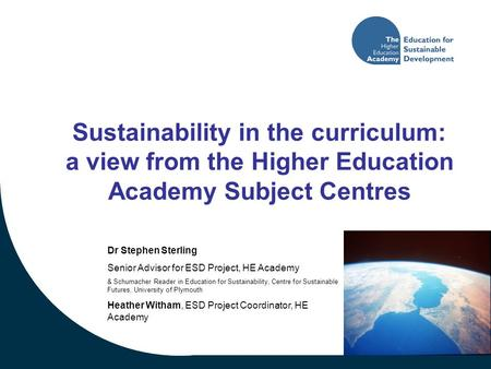 Dr Stephen Sterling Senior Advisor for ESD Project, HE Academy & Schumacher Reader in Education for Sustainability, Centre for Sustainable Futures, University.
