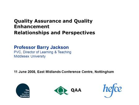 Quality Assurance and Quality Enhancement Relationships and Perspectives Professor Barry Jackson PVC, Director of Learning & Teaching Middlesex University.