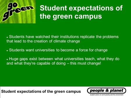 Student expectations of the green campus Students have watched their institutions replicate the problems that lead to the creation of climate change Students.