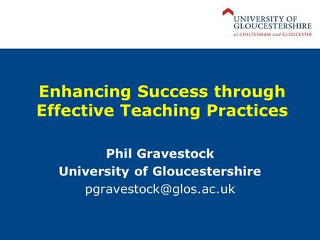 Enhancing Success through Effective Teaching Practices Phil Gravestock University of Gloucestershire