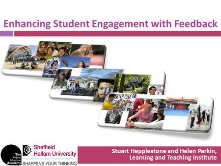 Enhancing Student Engagement with Feedback Stuart Hepplestone and Helen Parkin, Learning and Teaching Institute.