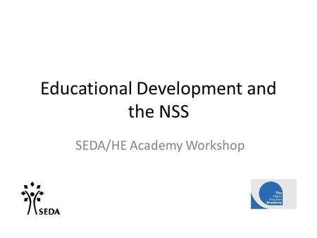 Educational Development and the NSS SEDA/HE Academy Workshop.