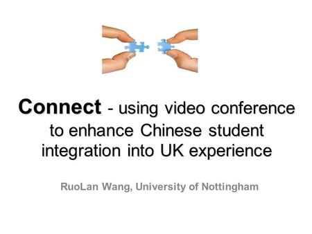 Connect using video conference to enhance Chinese student integration into UK experience Connect - using video conference to enhance Chinese student integration.