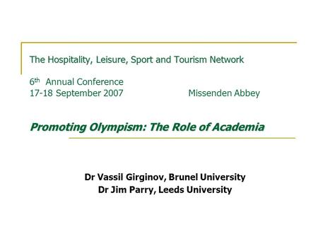 The Hospitality, Leisure, Sport and Tourism Network Promoting Olympism: The Role of Academia The Hospitality, Leisure, Sport and Tourism Network 6 th Annual.