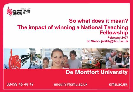 So what does it mean? The impact of winning a National Teaching Fellowship February 2007 Jo Webb,