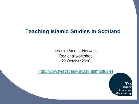 Teaching Islamic Studies in Scotland Islamic Studies Network Regional workshop 22 October 2010
