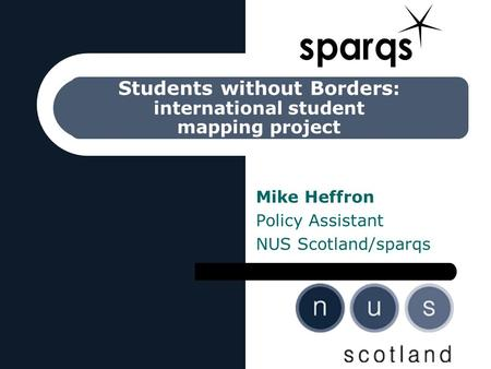 Students without Borders : international student mapping project Mike Heffron Policy Assistant NUS Scotland/sparqs.