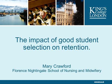 The impact of good student selection on retention. Mary Crawford Florence Nightingale School of Nursing and Midwifery.