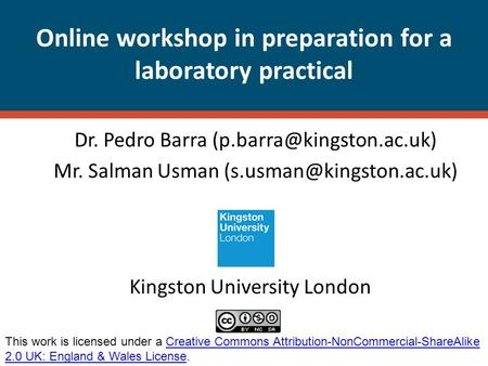 Online workshop in preparation for a laboratory practical Dr. Pedro Barra Mr. Salman Usman This work.