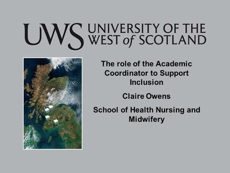 The role of the Academic Coordinator to Support Inclusion Claire Owens School of Health Nursing and Midwifery.