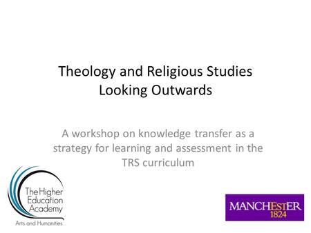 Theology and Religious Studies Looking Outwards A workshop on knowledge transfer as a strategy for learning and assessment in the TRS curriculum.