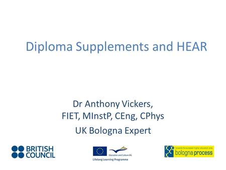 Diploma Supplements and HEAR Dr Anthony Vickers, FIET, MInstP, CEng, CPhys UK Bologna Expert.