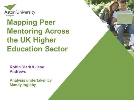 Mapping Peer Mentoring Across the UK Higher Education Sector Robin Clark & Jane Andrews Analysis undertaken by Mandy Ingleby.