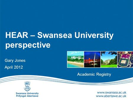 HEAR – Swansea University perspective Gary Jones April 2012 Academic Registry.