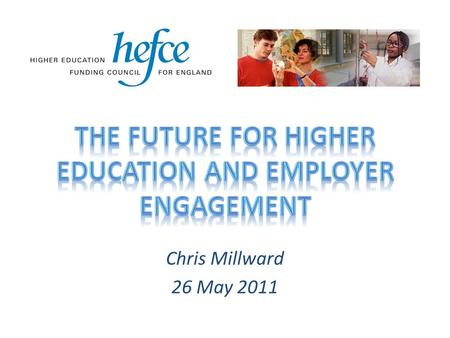Chris Millward 26 May 2011. A new settlement for higher education ___________________________________________________________________________________________________________________.