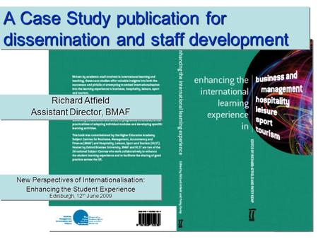 A Case Study publication for dissemination and staff development Richard Atfield Assistant Director, BMAF Richard Atfield Assistant Director, BMAF New.