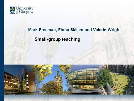 Mark Freeman, Fiona Skillen and Valerie Wright Small-group teaching.