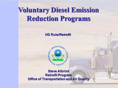 1 Voluntary Diesel Emission Reduction Programs Steve Albrink Retrofit Program Office of Transportation and Air Quality HD Rule/Retrofit HD Rule/Retrofit.