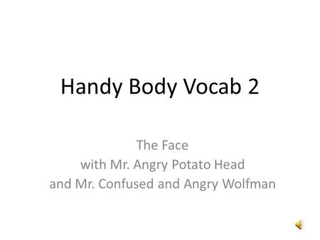 Handy Body Vocab 2 The Face with Mr. Angry Potato Head and Mr. Confused and Angry Wolfman.