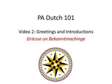 PA Dutch 101 Video 2: Greetings and Introductions Griesse un Bekanntmachinge.