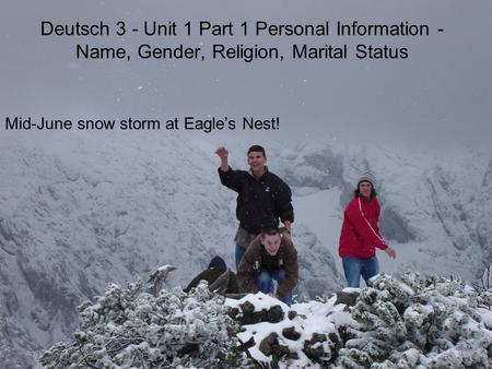 Deutsch 3 - Unit 1 Part 1 Personal Information - Name, Gender, Religion, Marital Status Mid-June snow storm at Eagles Nest!