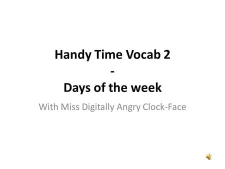 Handy Time Vocab 2 - Days of the week With Miss Digitally Angry Clock-Face.