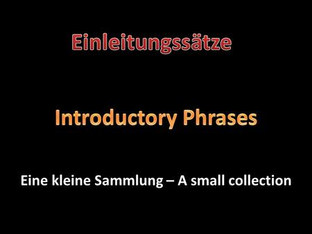 Eine kleine Sammlung – A small collection. Es wäre ratsam. - It would be advisable….. 1) Es wäre ratsam. - It would be advisable….. Es muss betont werden…