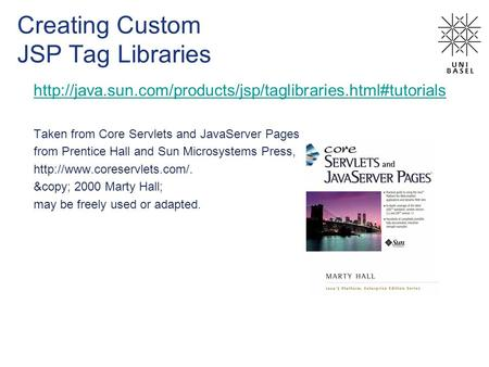 Creating Custom JSP Tag Libraries  Taken from Core Servlets and JavaServer Pages from Prentice.