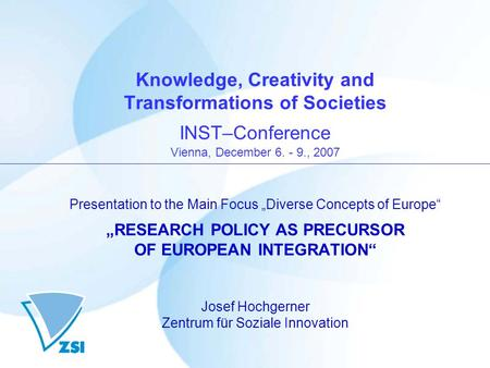 Knowledge, Creativity and Transformations of Societies INST–Conference Vienna, December 6. - 9., 2007 Presentation to the Main Focus Diverse Concepts of.