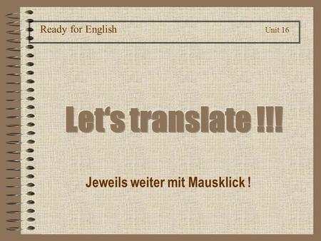 Ready for English Unit 16 Jeweils weiter mit Mausklick !