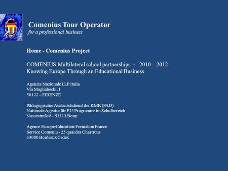 Comenius Tour Operator for a professional business Home - Comenius Project COMENIUS Multilateral school partnerships - 2010 – 2012 Knowing Europe Through.