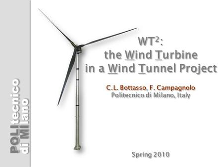 WT2: the Wind Turbine in a Wind Tunnel Project C. L. Bottasso, F