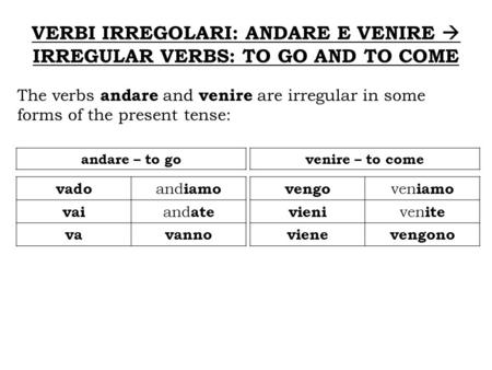 VERBI IRREGOLARI: ANDARE E VENIRE  IRREGULAR VERBS: TO GO AND TO COME
