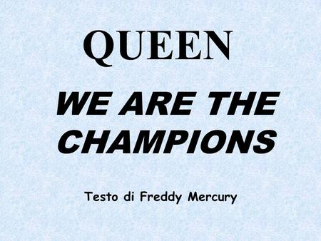 QUEEN WE ARE THE CHAMPIONS Testo di Freddy Mercury.