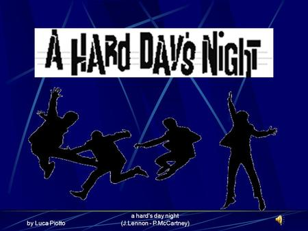 By Luca Piotto a hard's day night (J.Lennon - P.McCartney)1.