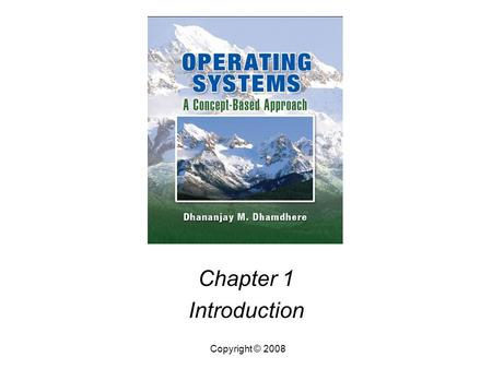 Chapter 1 Introduction Copyright © 2008. Operating Systems, by Dhananjay Dhamdhere Copyright © 20081.2 Introduction Abstract Views of an Operating System.