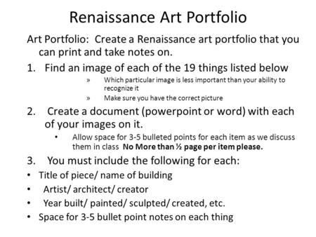Renaissance Art Portfolio Art Portfolio: Create a Renaissance art portfolio that you can print and take notes on. 1.Find an image of each of the 19 things.