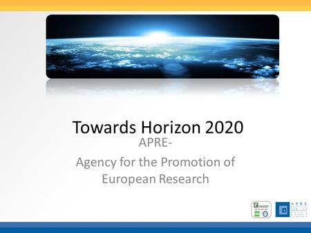 Towards Horizon 2020 APRE- Agency for the Promotion of European Research.