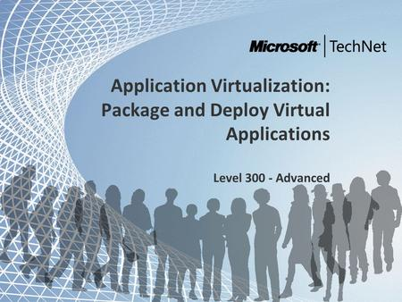 Microsoft and Community Tour 2011 – Infrastrutture in evoluzione Application Virtualization: Package and Deploy Virtual Applications Level 300 - Advanced.