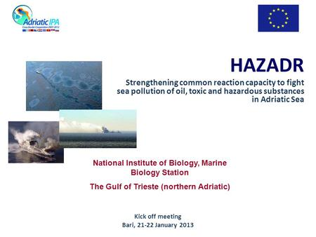 HAZADR Strengthening common reaction capacity to fight sea pollution of oil, toxic and hazardous substances in Adriatic Sea National Institute of Biology,