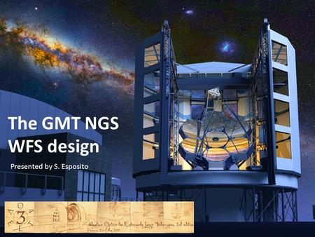 The GMT NGS WFS design Presented by S. Esposito. The team L. Fini G. Agapito L. Carbonaro A. Puglisi L. Busoni V. Biliotti A. Riccardi S. Esposito E.