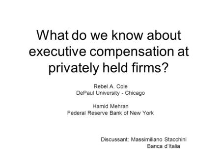 What do we know about executive compensation at privately held firms? Rebel A. Cole DePaul University - Chicago Hamid Mehran Federal Reserve Bank of New.